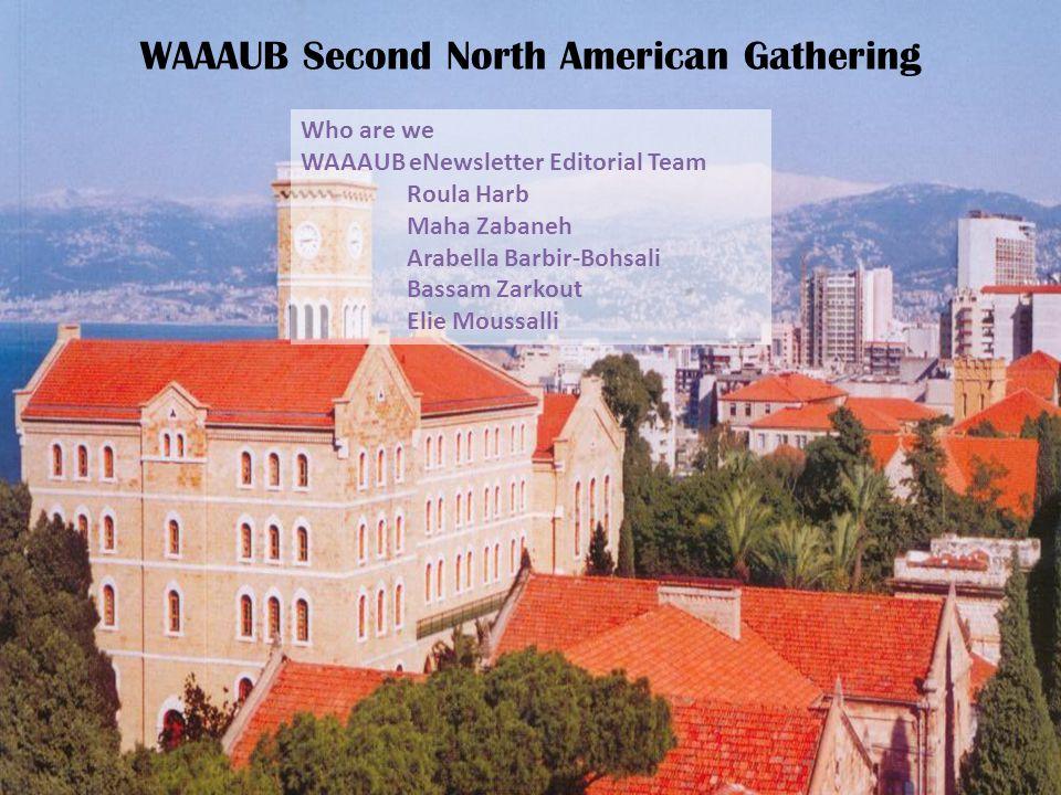 Who are we WAAAUB eNewsletter Editorial Team Roula Harb Maha Zabaneh Arabella Barbir-Bohsali Bassam Zarkout Elie Moussalli WAAAUB Second North American Gathering