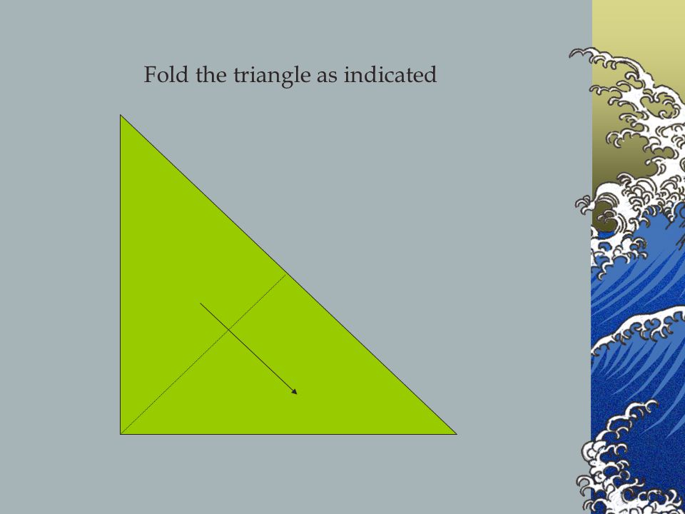 Fold the triangle as indicated