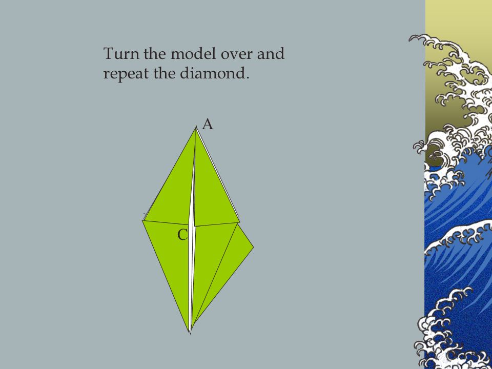 Turn the model over and repeat the diamond. A C