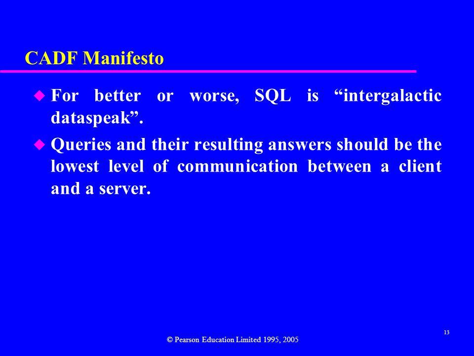 13 CADF Manifesto u For better or worse, SQL is intergalactic dataspeak .