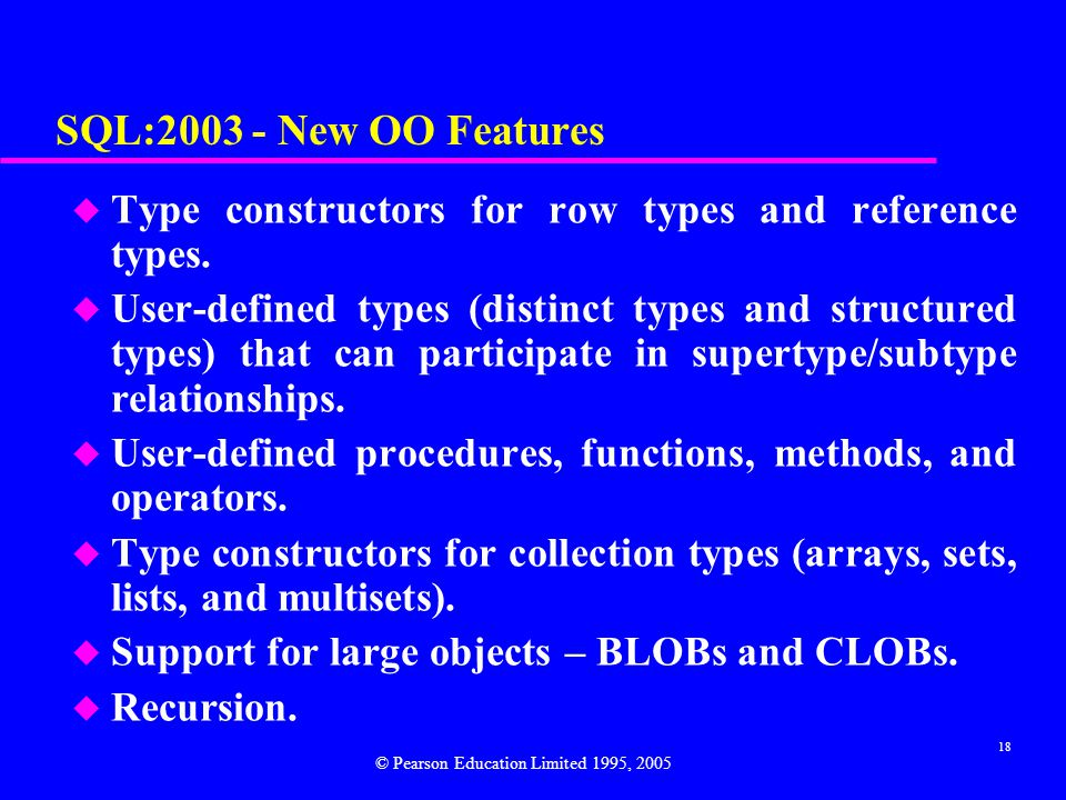 18 SQL:2003 - New OO Features u Type constructors for row types and reference types.