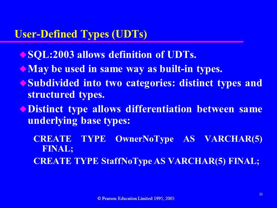 21 User-Defined Types (UDTs) u SQL:2003 allows definition of UDTs.