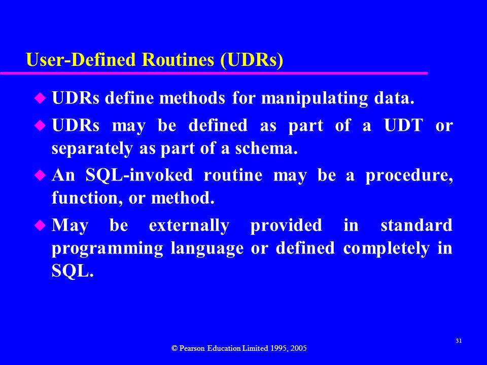 31 User-Defined Routines (UDRs) u UDRs define methods for manipulating data.