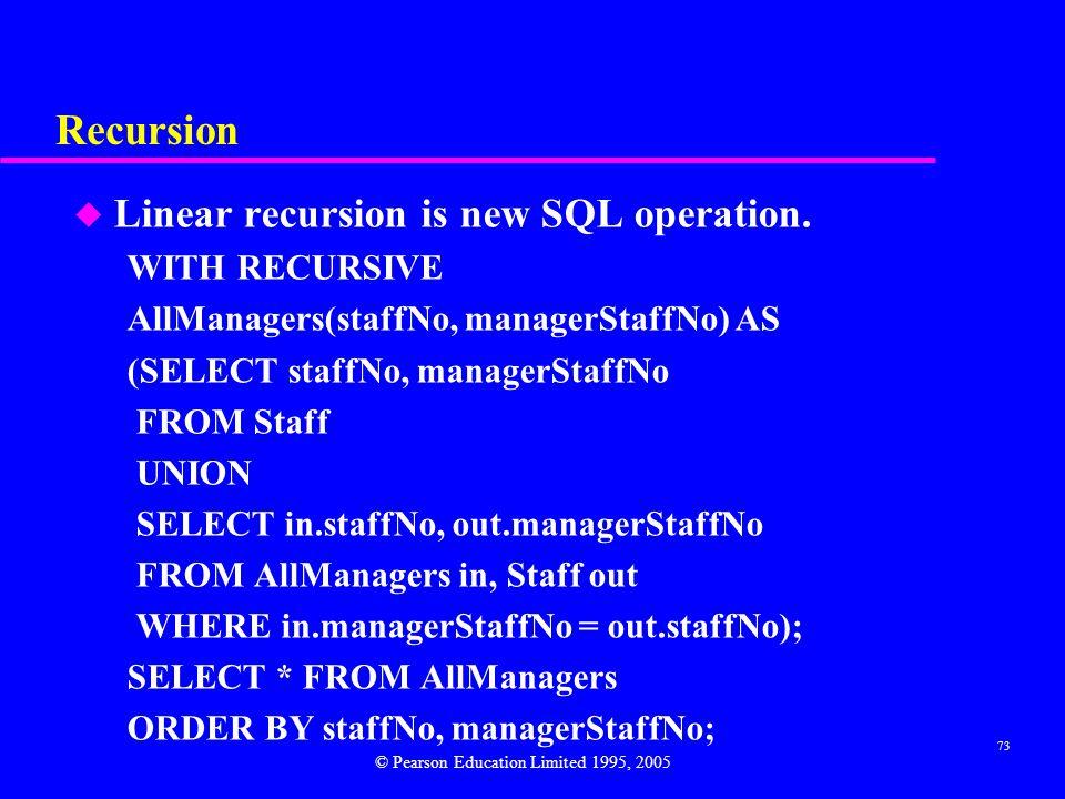 73 Recursion u Linear recursion is new SQL operation.