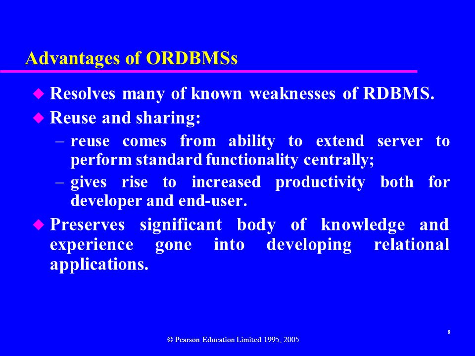 8 Advantages of ORDBMSs u Resolves many of known weaknesses of RDBMS.