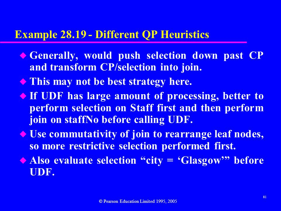81 Example 28.19 - Different QP Heuristics u Generally, would push selection down past CP and transform CP/selection into join.