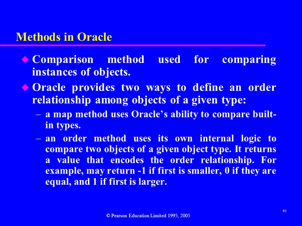 93 Methods in Oracle u Comparison method used for comparing instances of objects.