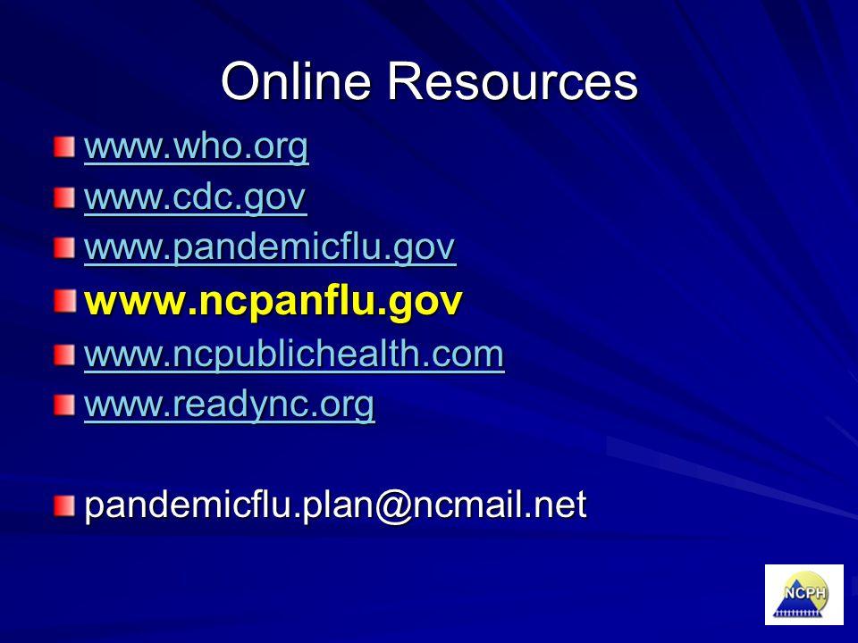Online Resources www.who.org www.cdc.gov www.pandemicflu.gov www.ncpanflu.gov www.ncpublichealth.com www.readync.orgpandemicflu.plan@ncmail.net