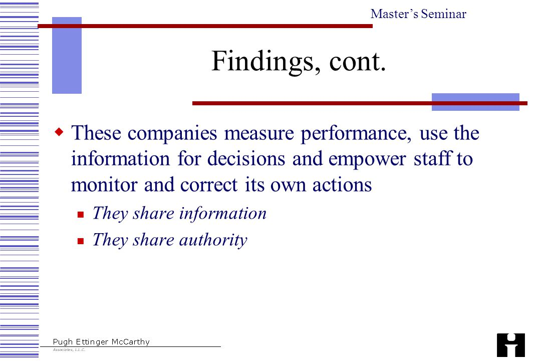 Master's Seminar Findings, cont.  These companies measure performance, use the information for decisions and empower staff to monitor and correct its