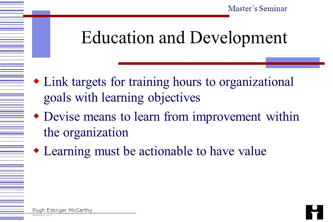 Master's Seminar Education and Development  Link targets for training hours to organizational goals with learning objectives  Devise means to learn