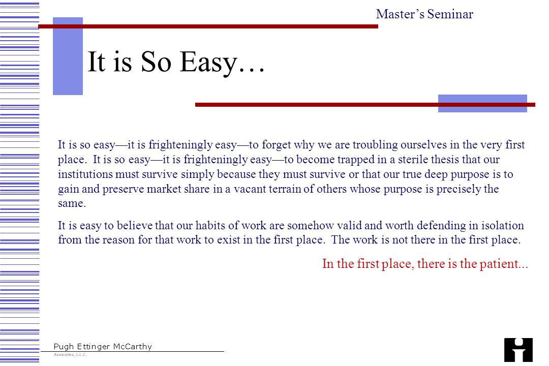 Master's Seminar It is So Easy… It is so easy—it is frighteningly easy—to forget why we are troubling ourselves in the very first place.