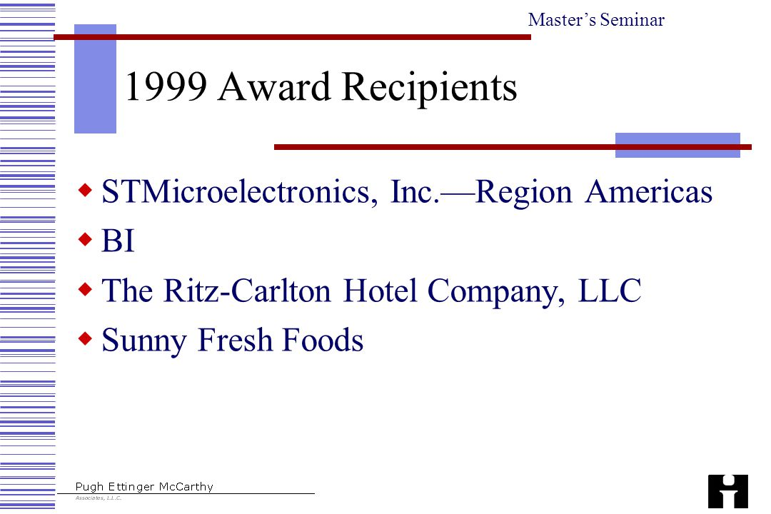 Master's Seminar 1999 Award Recipients  STMicroelectronics, Inc.—Region Americas  BI  The Ritz-Carlton Hotel Company, LLC  Sunny Fresh Foods