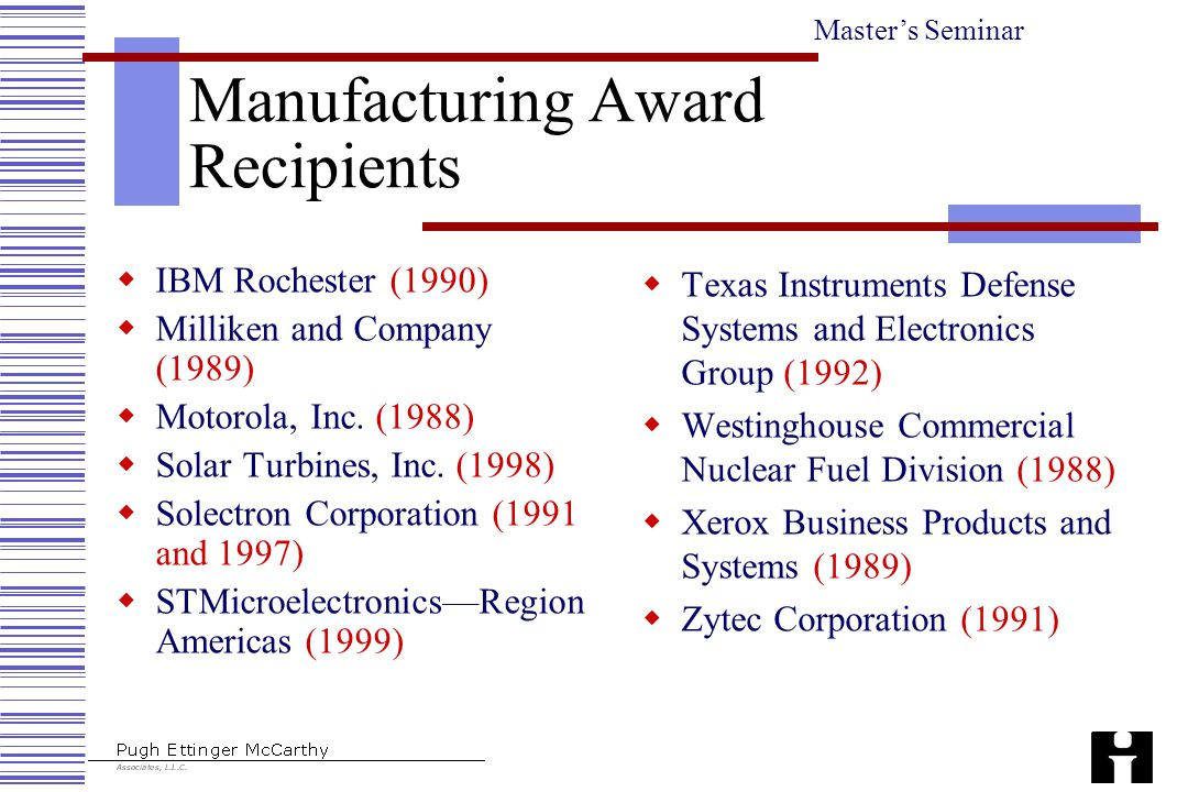 Master's Seminar Manufacturing Award Recipients  IBM Rochester (1990)  Milliken and Company (1989)  Motorola, Inc. (1988)  Solar Turbines, Inc. (1