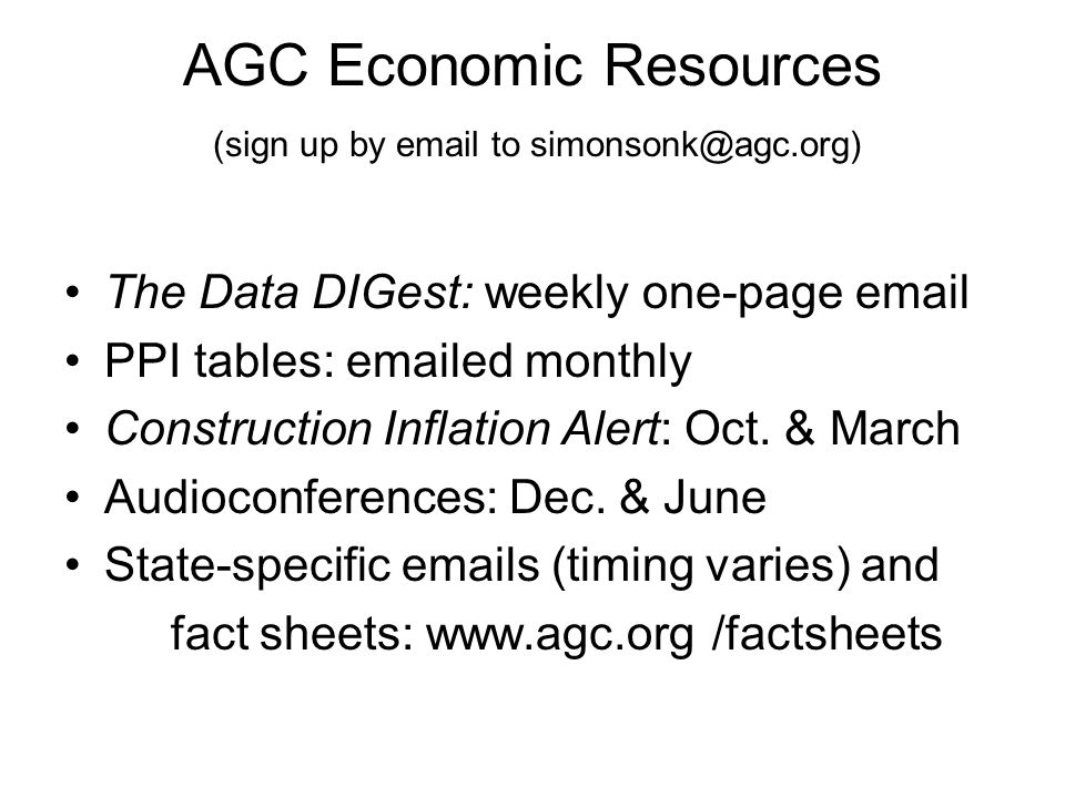 AGC Economic Resources (sign up by email to simonsonk@agc.org) The Data DIGest: weekly one-page email PPI tables: emailed monthly Construction Inflation Alert: Oct.