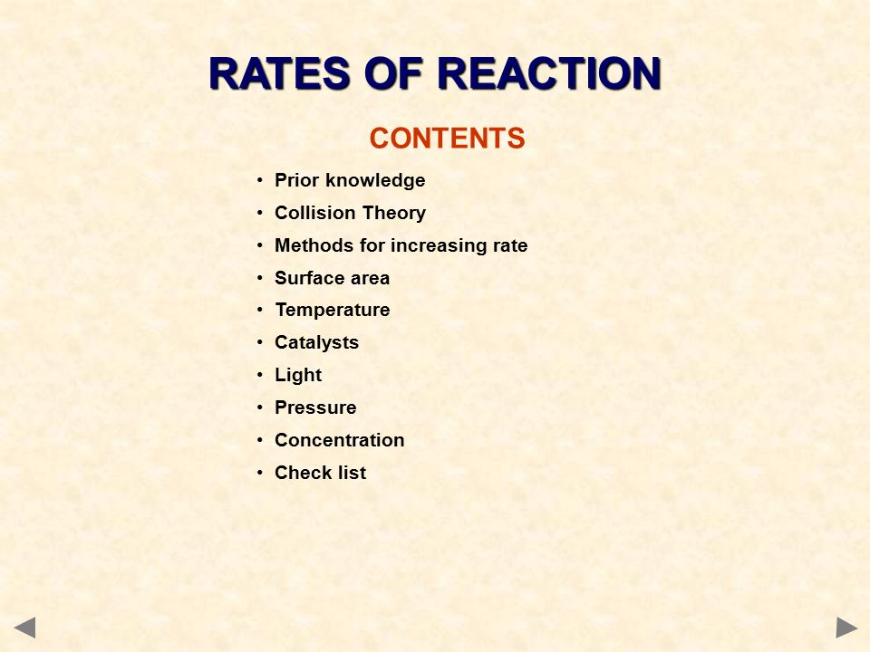 RATES OF REACTION CONTENTS Prior knowledge Collision Theory Methods for increasing rate Surface area Temperature Catalysts Light Pressure Concentration Check list