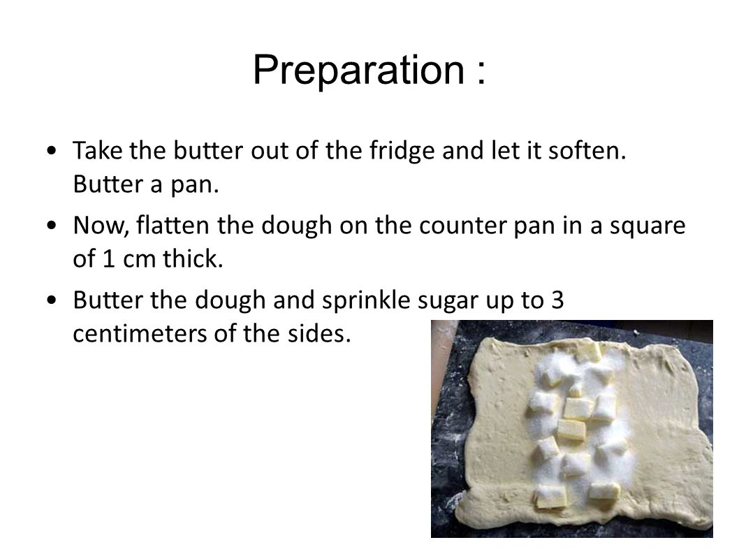 Preparation : Take the butter out of the fridge and let it soften.