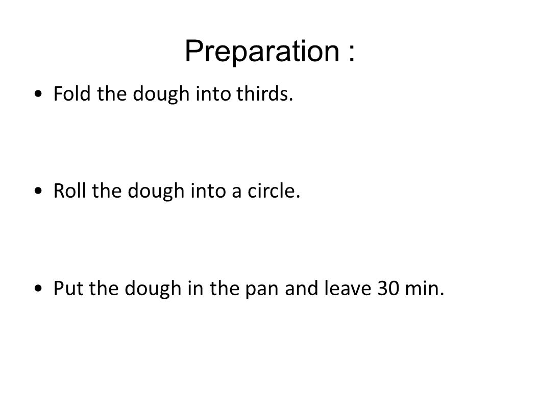Preparation : Fold the dough into thirds. Roll the dough into a circle.