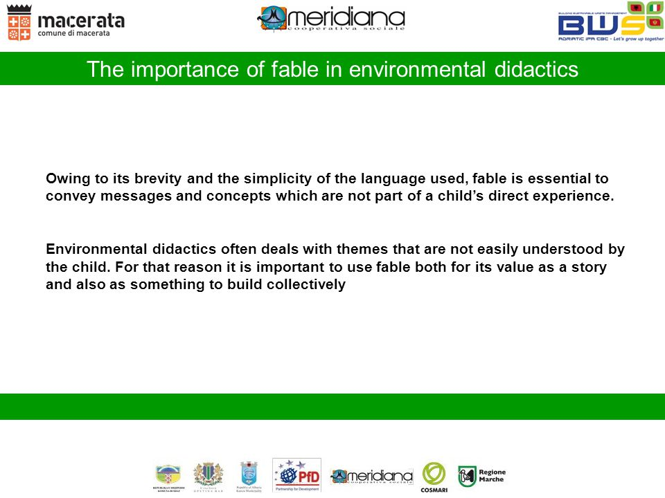The importance of fable in environmental didactics Owing to its brevity and the simplicity of the language used, fable is essential to convey messages and concepts which are not part of a child's direct experience.