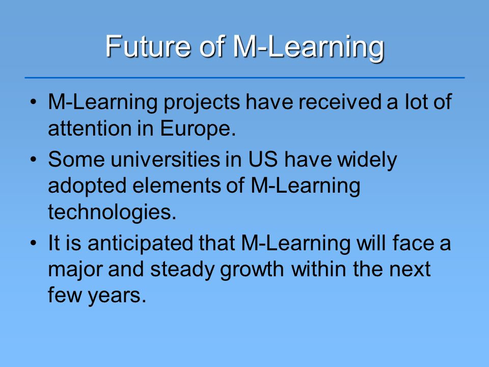Future of M-Learning M-Learning projects have received a lot of attention in Europe.