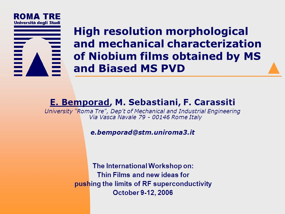 INFN Workshop, 10-2006 Bemporad et al.: High resolution morphological and mechanical characterization of niobium films obtained by MS and Bias-MS PVD 12 Methods Elastic modulus obtained by 3D reconstruction of residual indent volume and applying Lesage (on Vickers indent) and Marshall (on Knoop indents) models.