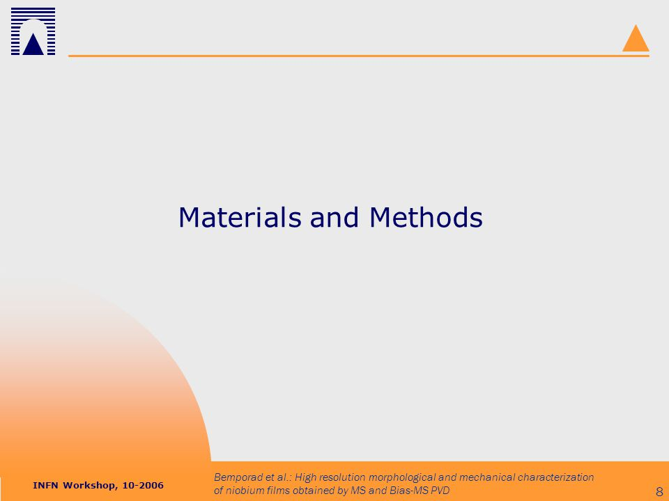 INFN Workshop, 10-2006 Bemporad et al.: High resolution morphological and mechanical characterization of niobium films obtained by MS and Bias-MS PVD 9 Materials 9765CERN type sputtering 12766CERN type sputtering YY767bias type sputtering (100V) R768bias type sputtering (100V) 4769CERN type sputtering 2770CERN type sputtering Q771bias type sputtering (100V) LL772bias type sputtering (100V)