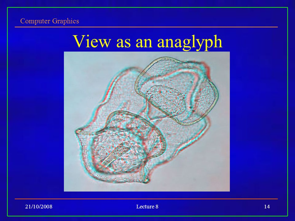 Computer Graphics 21/10/2008Lecture 814 View as an anaglyph