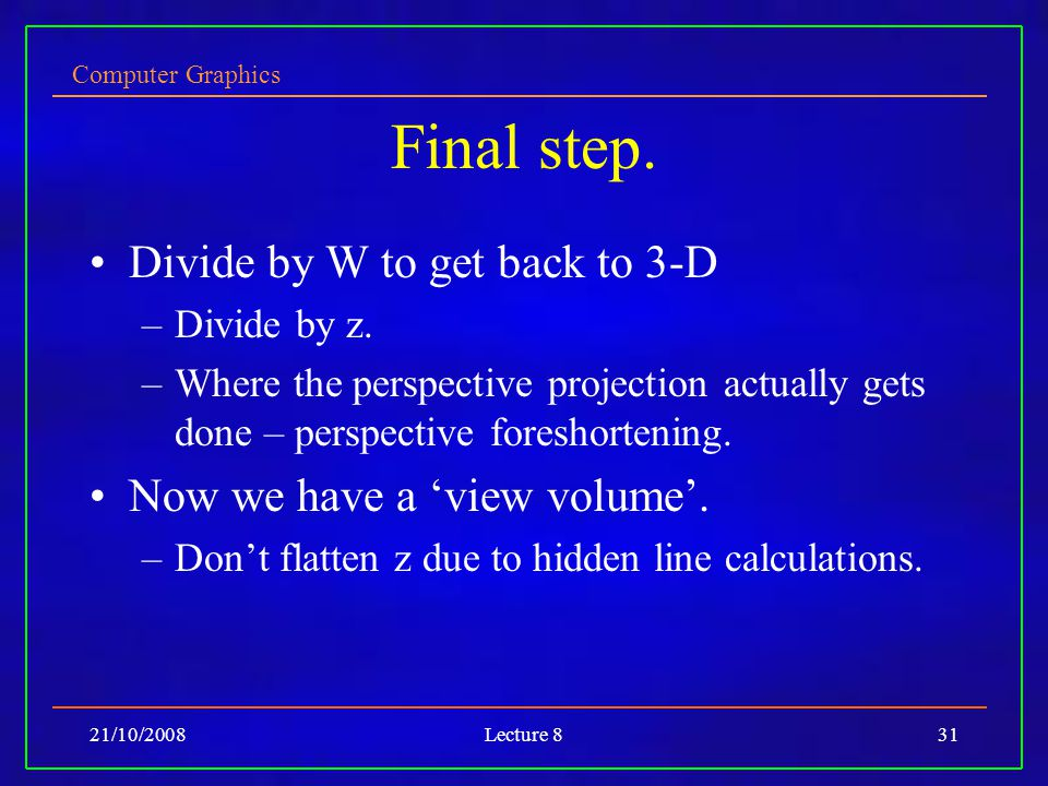Computer Graphics 21/10/2008Lecture 831 Final step.