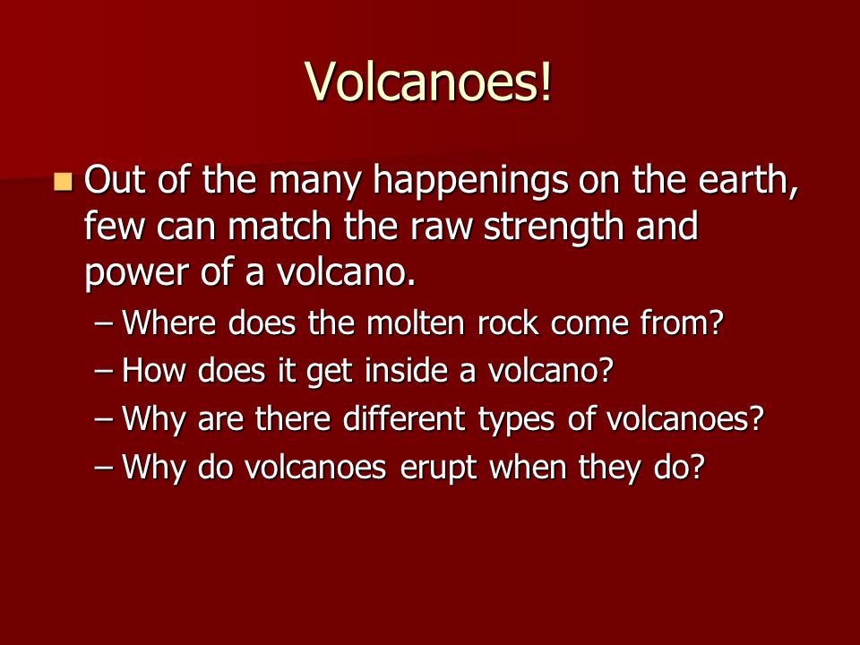 Volcanoes! Out of the many happenings on the earth, few can match the raw strength and power of a volcano. Out of the many happenings on the earth, fe