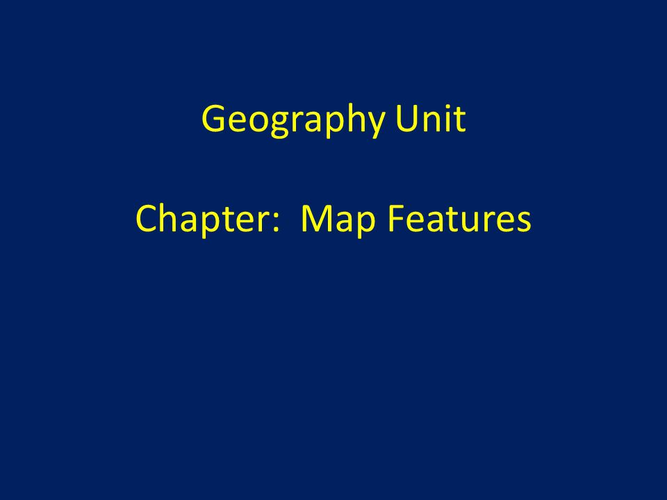 Upon completion of Chapter: Map Features you will: 1)Understand how to utilize a map key to interpret different types of maps 2)Use a scale on a map and convert distances from inches to centimeters and miles to kilometers 3)Identify locations on a map using latitudinal and longitudinal coordinates 4)Recognize the importance of the Prime Meridian and Equator and how the two lines identify hemispheres and determine seasons.