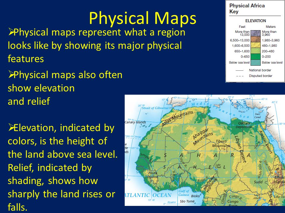 Physical Maps  Physical maps represent what a region looks like by showing its major physical features  Physical maps also often show elevation and