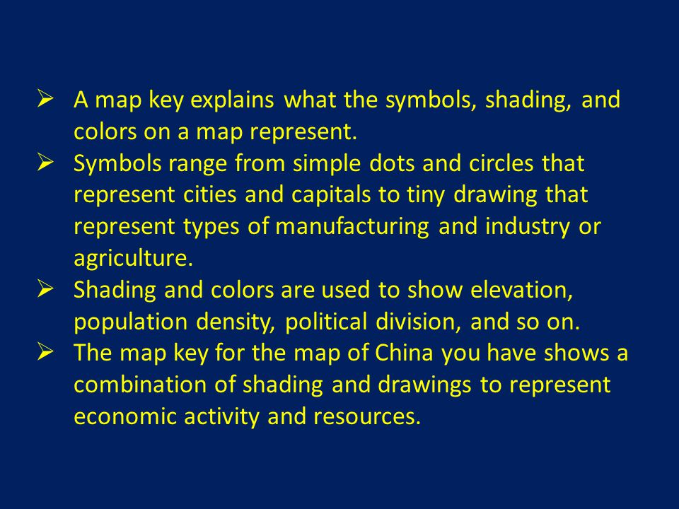  A map key explains what the symbols, shading, and colors on a map represent.  Symbols range from simple dots and circles that represent cities and