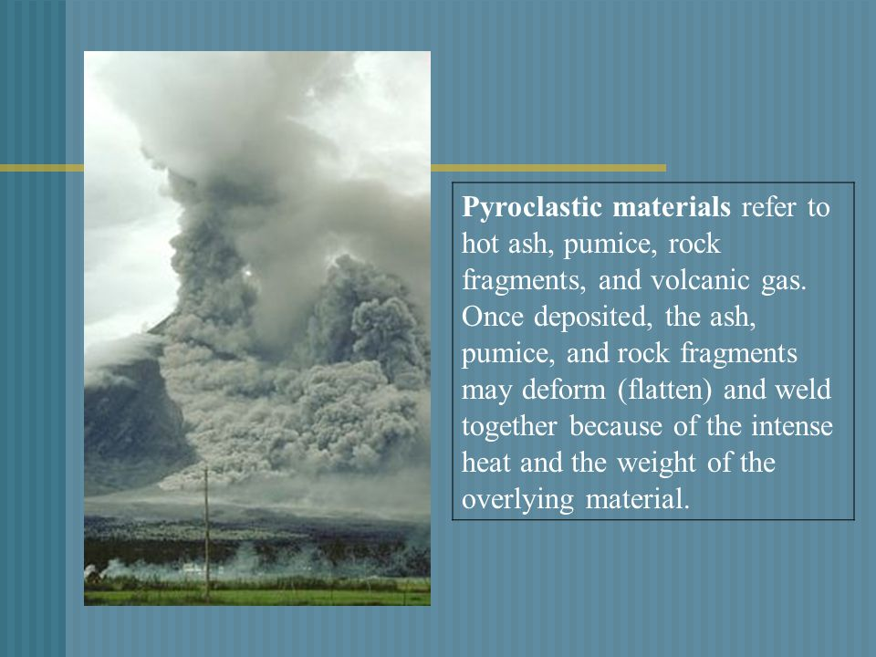 Pyroclastic materials refer to hot ash, pumice, rock fragments, and volcanic gas.