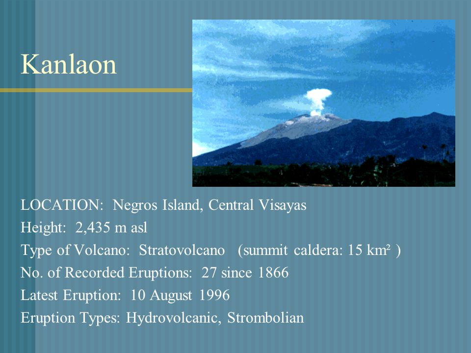 Kanlaon LOCATION: Negros Island, Central Visayas Height: 2,435 m asl Type of Volcano: Stratovolcano (summit caldera: 15 km² ) No.