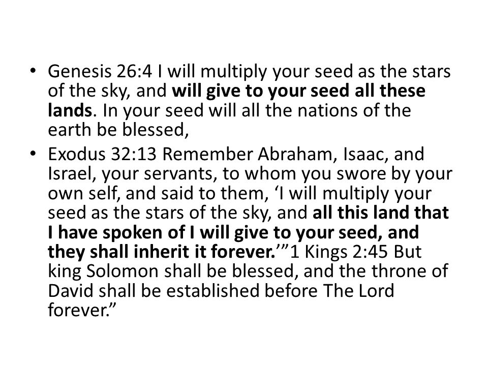 Genesis 26:4 I will multiply your seed as the stars of the sky, and will give to your seed all these lands.