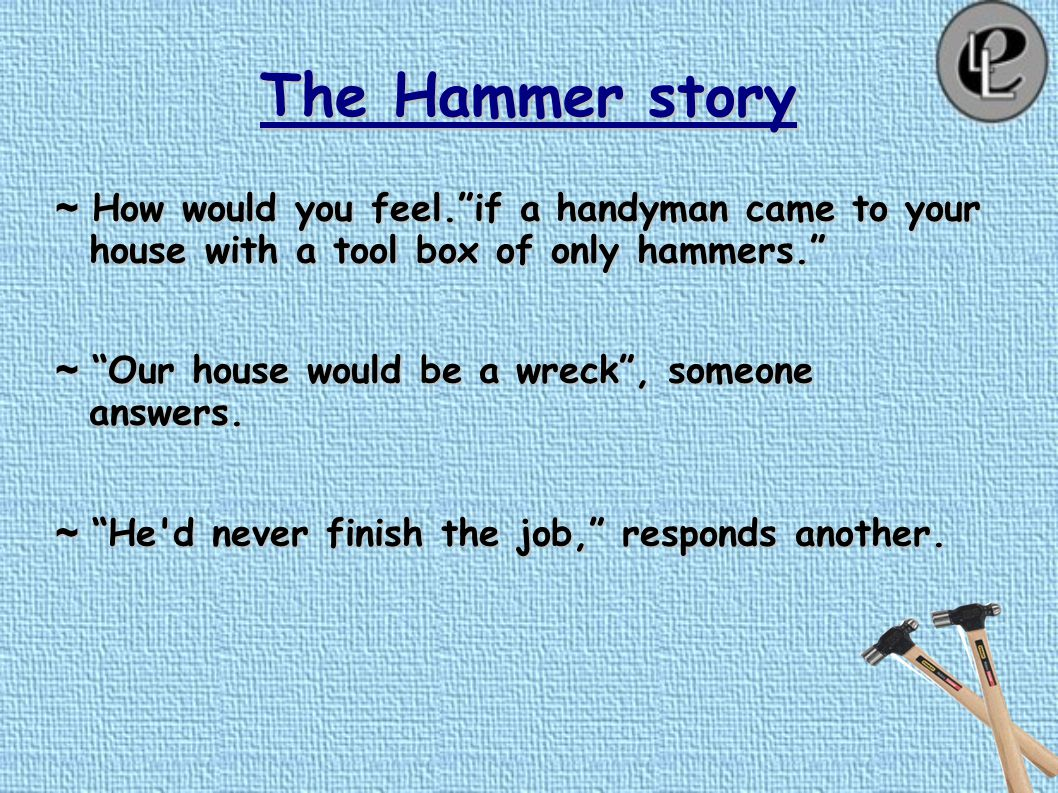 The Hammer Story ~ Instead of ordinary Toolbox, I have filled it up with hammers of various shapes and sizes. ~ Only hammers and nothing else ~ AS I b