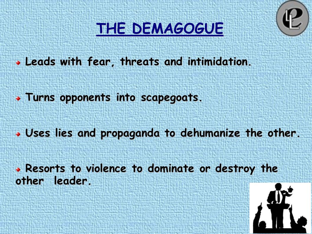 "THE DEMAGOGUE ""Bad leadership is not solely the fault of few bad leaders. We are all, everyone of us, in this together."" – Barbara Kellerman, Center f"