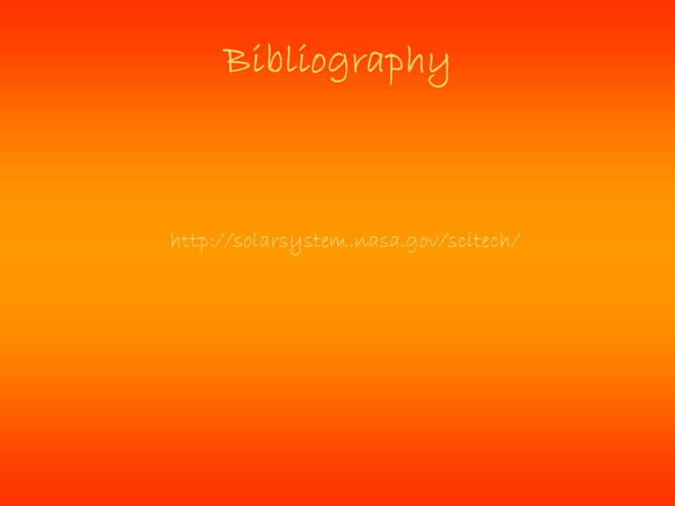 Bibliography http://solarsystem.nasa.gov/scitech/
