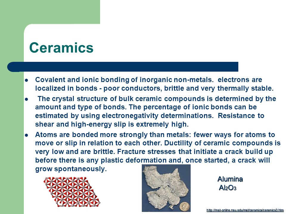 Ceramics Covalent and ionic bonding of inorganic non-metals.