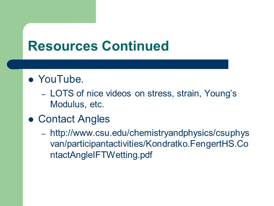 Resources Continued YouTube. – LOTS of nice videos on stress, strain, Young's Modulus, etc.