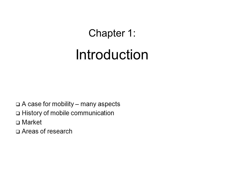 Chapter 1: Introduction  A case for mobility – many aspects  History of mobile communication  Market  Areas of research
