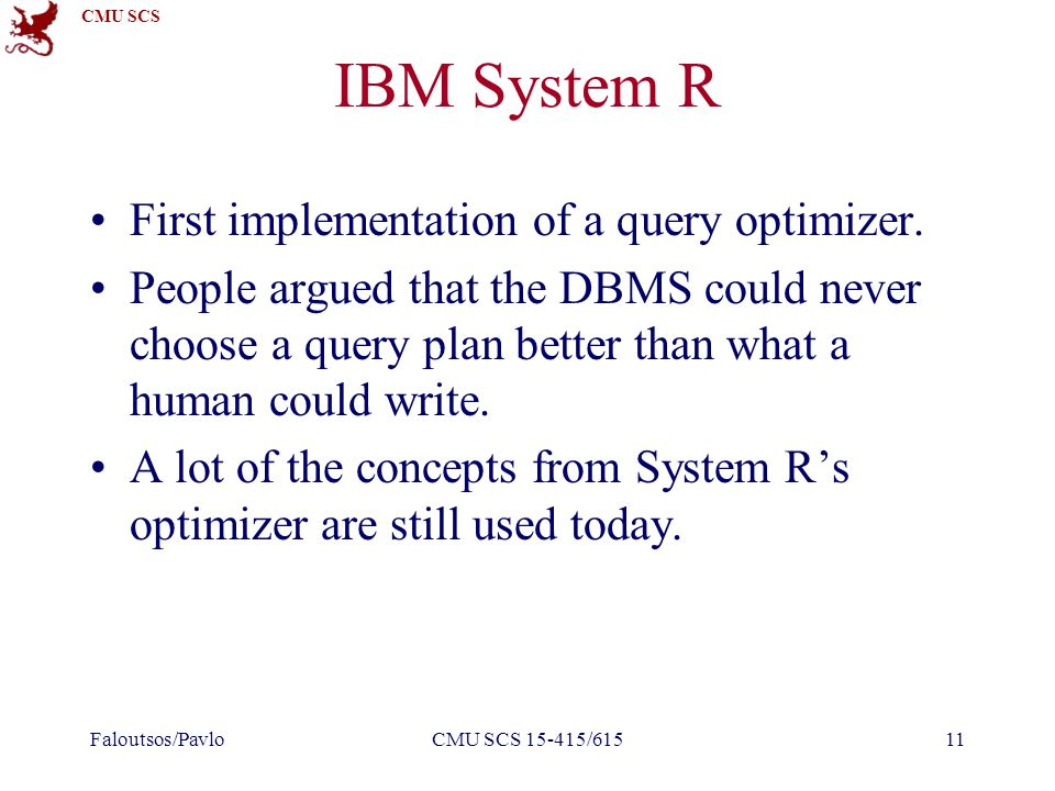 CMU SCS IBM System R First implementation of a query optimizer.