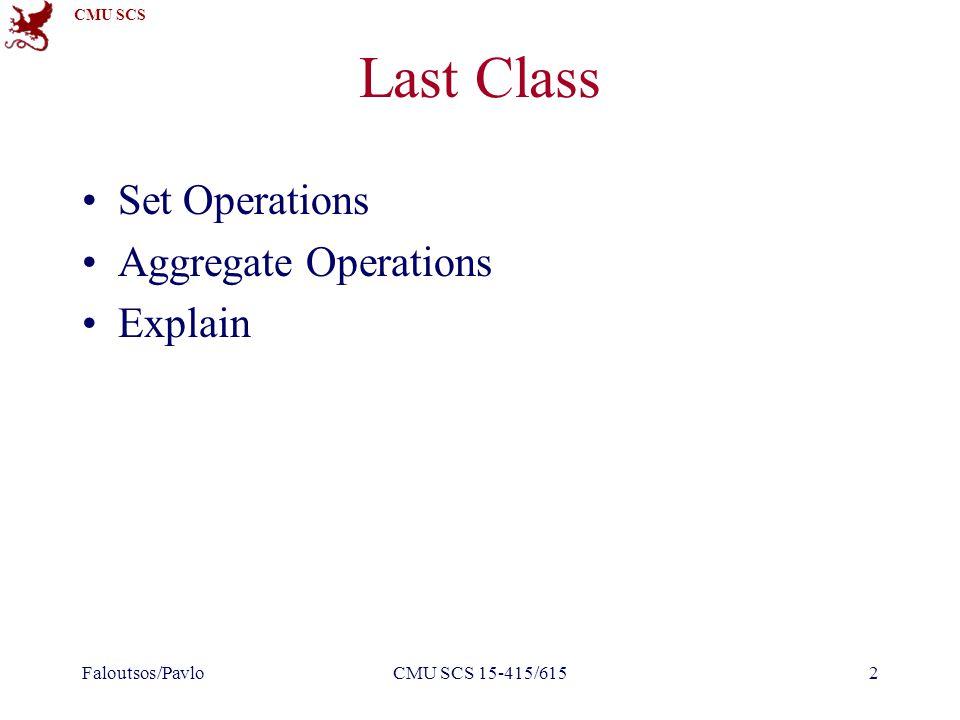 CMU SCS Last Class Set Operations Aggregate Operations Explain Faloutsos/PavloCMU SCS 15-415/6152