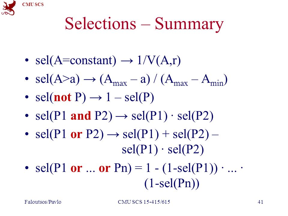 CMU SCS Selections – Summary sel(A=constant) → 1/V(A,r) sel(A>a) → (A max – a) / (A max – A min ) sel(not P) → 1 – sel(P) sel(P1 and P2) → sel(P1) ∙ sel(P2) sel(P1 or P2) → sel(P1) + sel(P2) – sel(P1) ∙ sel(P2) sel(P1 or...