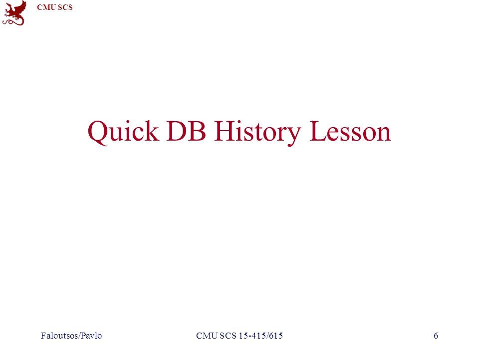 CMU SCS Quick DB History Lesson Faloutsos/PavloCMU SCS 15-415/6156
