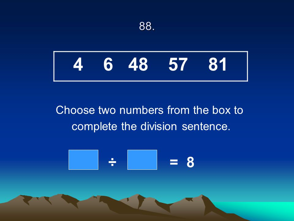 88. Choose two numbers from the box to complete the division sentence. ÷ = 8 4 6 48 57 81