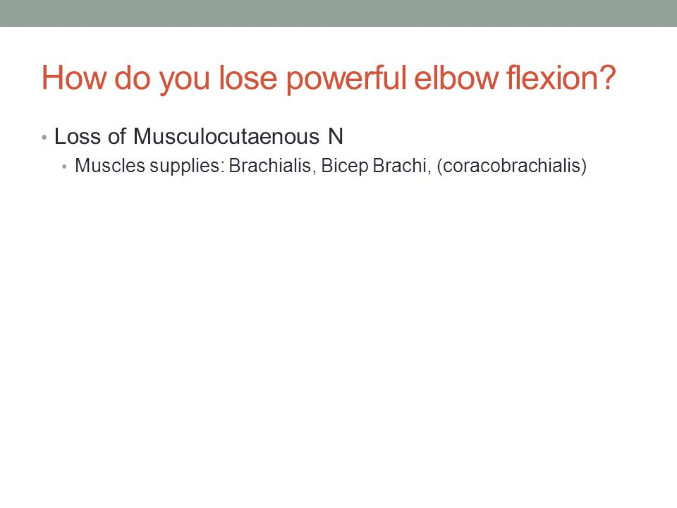 How do you lose powerful elbow flexion.
