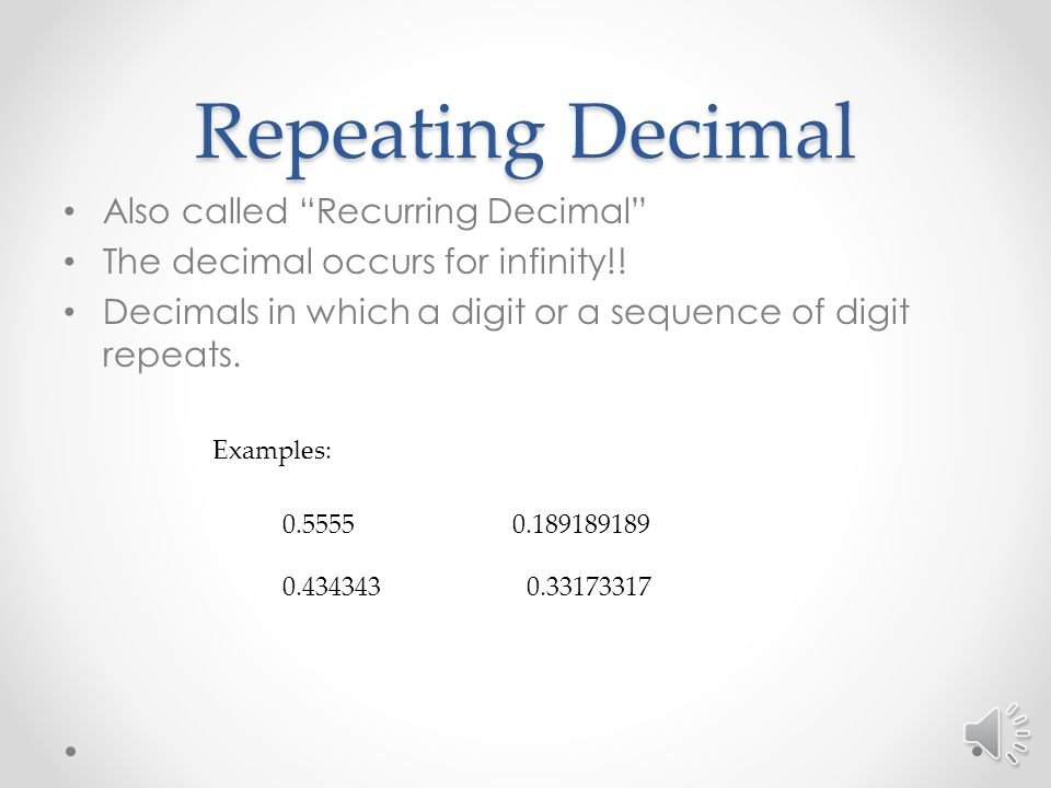 Repeating Decimal Also called Recurring Decimal The decimal occurs for infinity!.