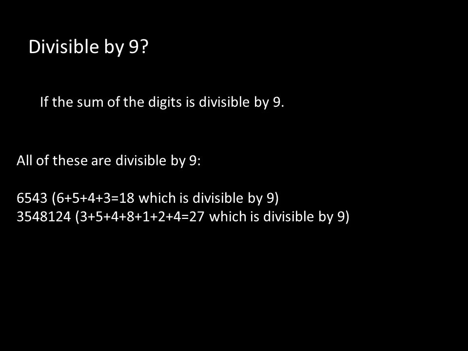 Divisible by 9. If the sum of the digits is divisible by 9.