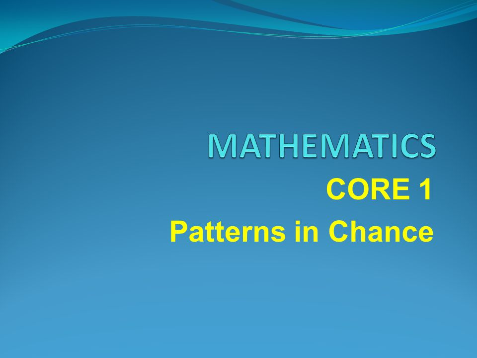 CORE 1 Patterns in Chance