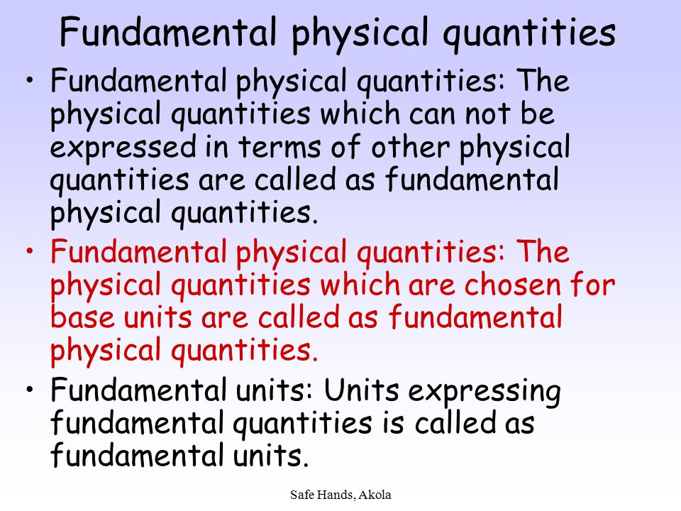 Safe Hands, Akola Fundamental physical quantities Fundamental physical quantities: The physical quantities which can not be expressed in terms of othe